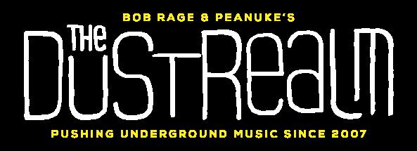 "Bob Rage & Peanuke's ""the Dust Realm"" - Pushing underground music since 2007"